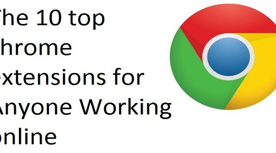 The 10 top chrome extensions for Anyone Working online