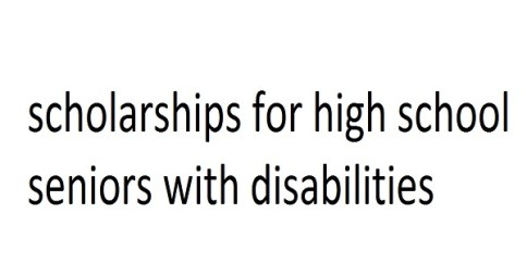scholarships for high school seniors with disabilities