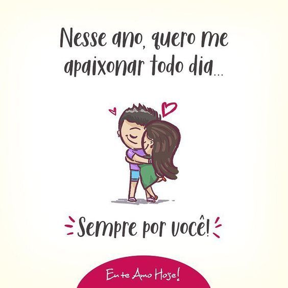 Nesse ano, quero me apaixonar todo dia... sempre por você!