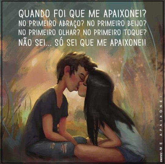 Quando foi que me apaixonei? no primeiro abraço? no primeiro beijo no primeiro olhar? no primeiro toque?não sei.. só sei que me apaixonei