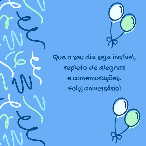 que o seu dia seja incrível, repleto de alegrias e comemorações. Feliz aniversário!