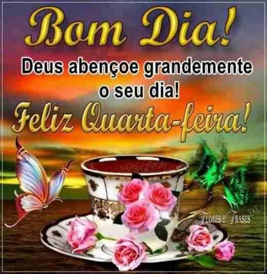 Bom dia Deus abençoe grandemente o seu dia! Feliz quarta-feira.