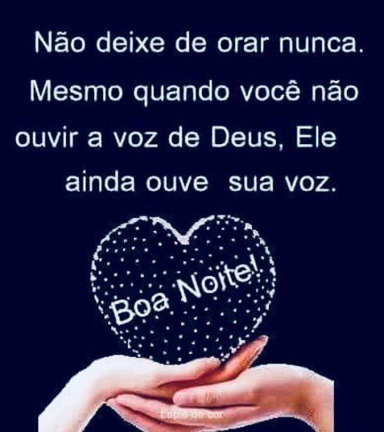 Mensagens de boa noite com Deus Não deixe de orar nunca. Mesmo quando você não ouvir a voz de Deus, ele ainda  ouve a sua voz. Boa noite!