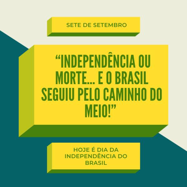 Hoje é dia da independência do brasil