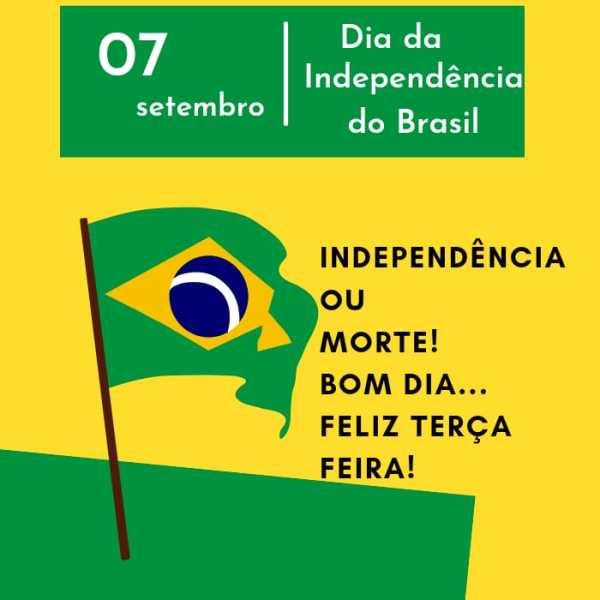 Feliz terça feira com a frase famosa; independência ou morte!