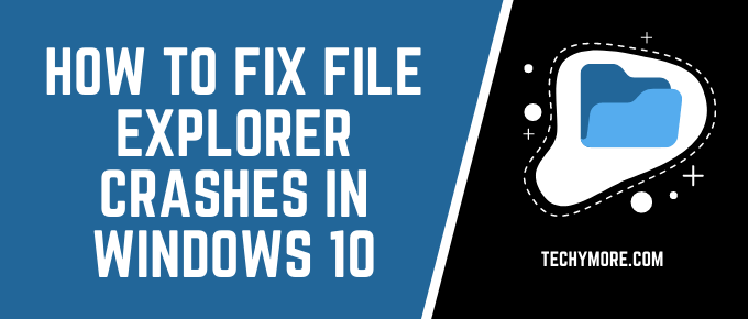 How to fix File Explorer Crashes in Windows 10