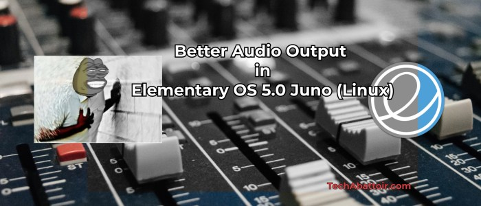 Better Audio Output in Elementary OS Juno (Linux)