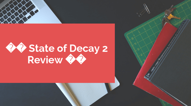 🏆 State of Decay 2 Review 🎮
