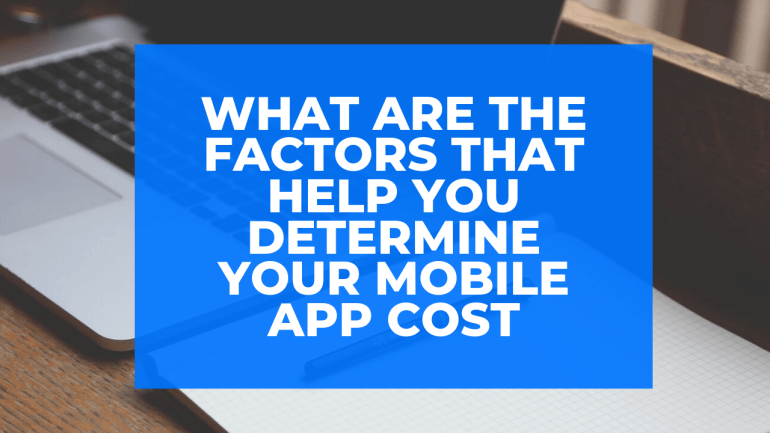 What Are the Factors That Help You Determine Your Mobile App Cost