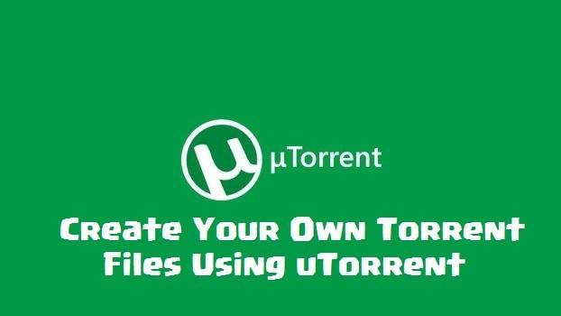 How to Create Your Torrents File Using uTorrent