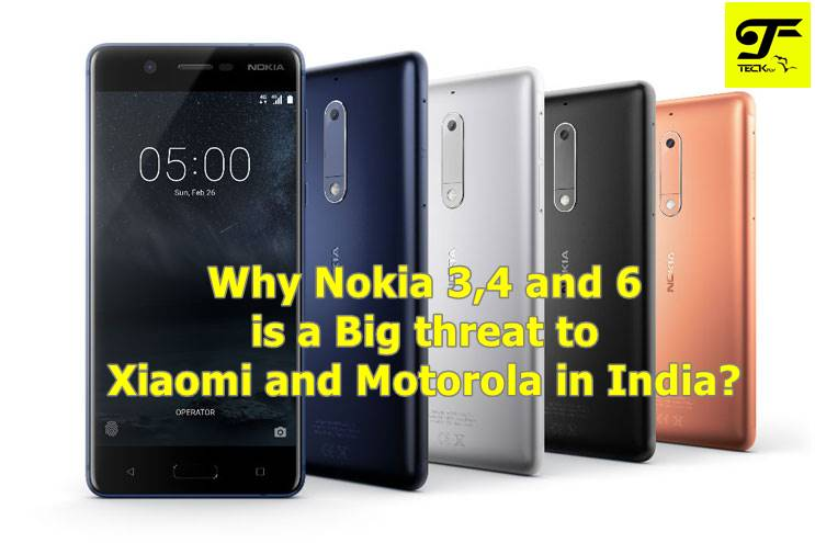 Why Nokia 3,4 and 6 is a Big threat to Xiaomi and Motorola in India