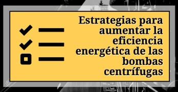 Estrategias para aumentar la eficiencia energética de las bombas