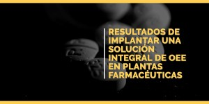 Implantar una solución integral de OEE en plantas farmacéuticas