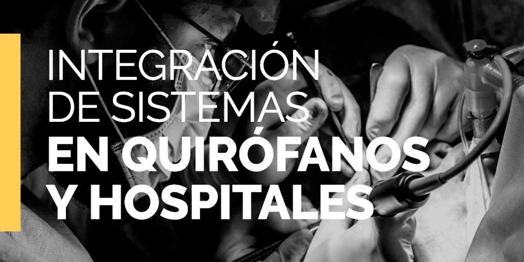 Integración de sistemas en quirófanos y hospitales