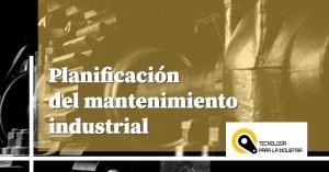 Planificación del mantenimiento industrial
