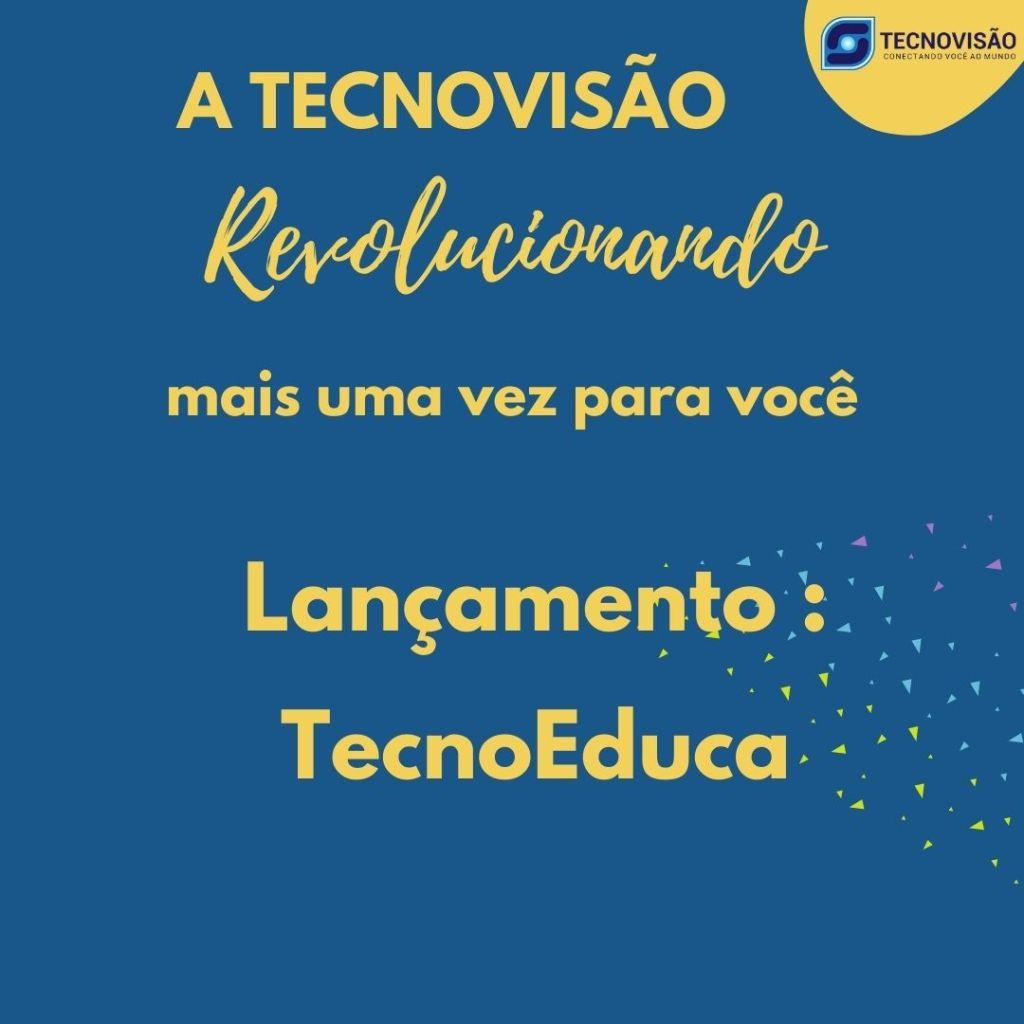 Foto com a mensagem: A Tecnovisão revolucionando mais uma vez para você. Lançamento TecnoEduca