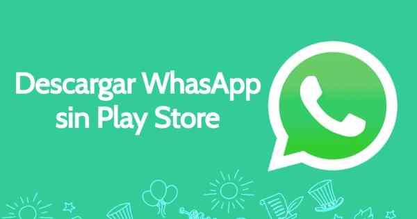 descargar WhatsApp sin Play Store