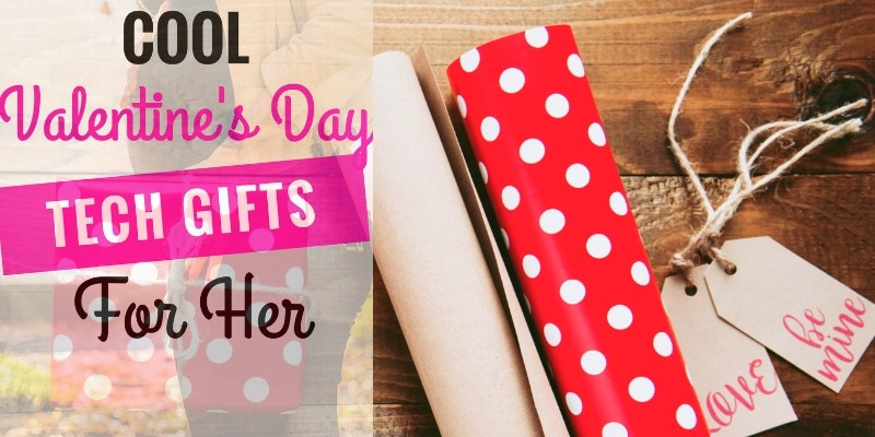 Cool Tech valentines day gifts for her