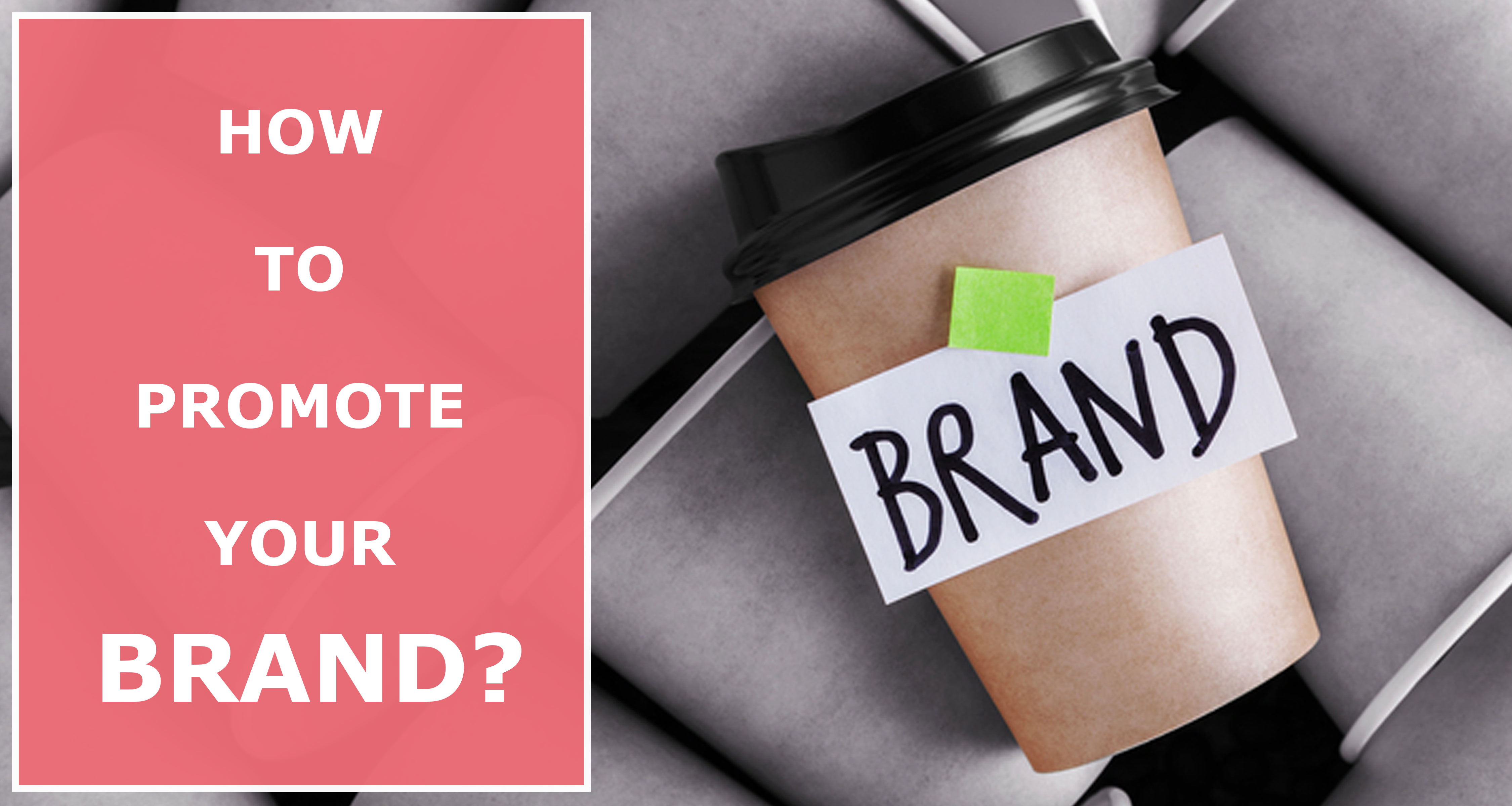 How-to-Improve-Your-Reach-and-Promote-Your-Brand