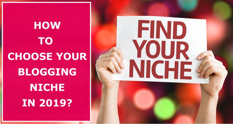 How To Choose Your Blogging Niche In 2019
