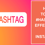 How To Use Hashtags Effectively To Get More Views On Instagram