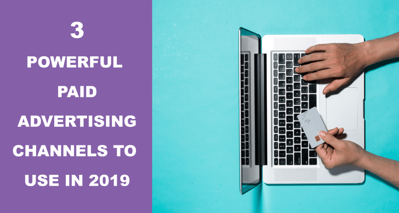 3 Best Powerful Paid Advertising Channels To Use In 2019