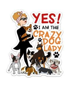 Yes! I Am The Crazy Dog Lady