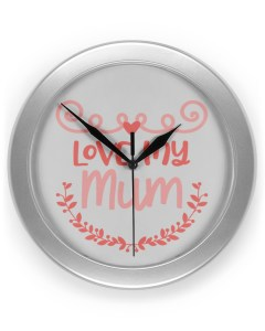 Love My Mum Clock