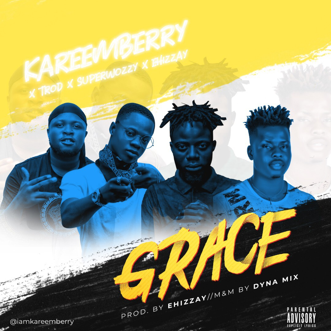 KareemBerry – Grace ft TROD, SuperWozzy & Ehizzay