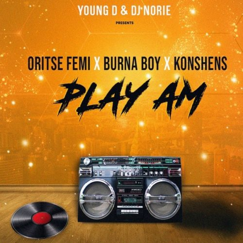 Young D & DJ Norie – Play Am ft. Oritse Femi x Burna Boy x Konshens
