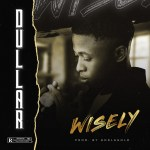 MUSIC: Dullar – Wisely