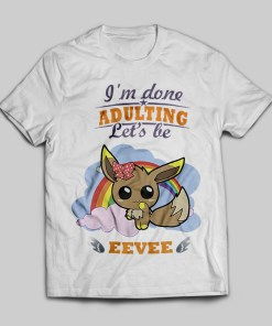 I'm Done Adulting Let's Be Eevee