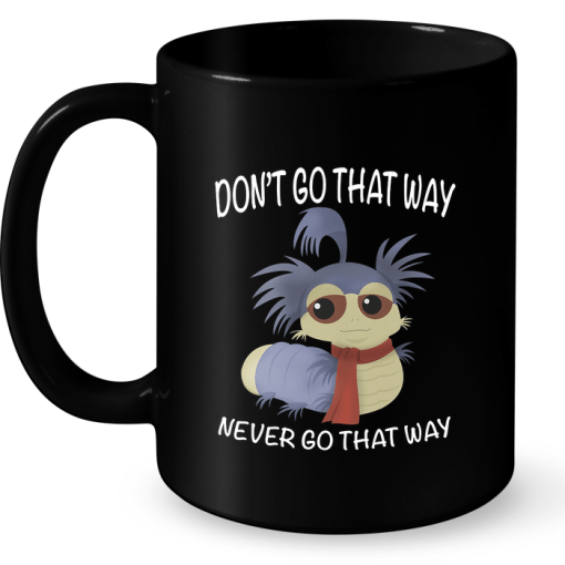 Don't Go That Way Never Go That Way Mug