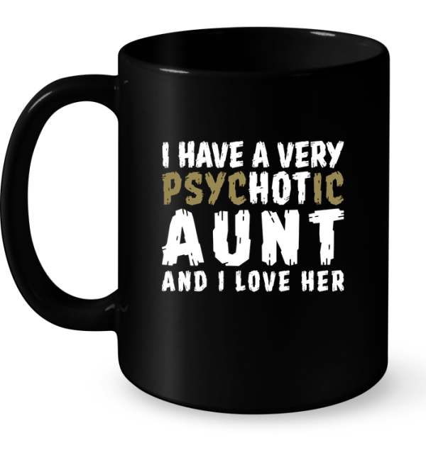 i-have-a-very-psychotic-aunt-and-i-love-her-mug