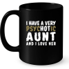 I Have A Very Psychotic Aunt And I Love Her Mug