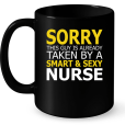 Sorry This Guys Is Already Taken By A Smart & Sexy Nurse Mug