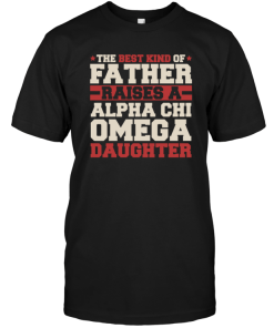 The Best Kind Of Father Raises A Alpha Chi Omega Daughter