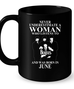 Never Underestimate A Woman Who Listens To The Beatles And Was Born In June Mug