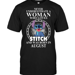 Never Underestimate A Woman Who Loves Stitch And Was Born In August