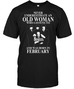 Never Underestimate An Old Woman Who Listens To The Beatles And Was Born In February