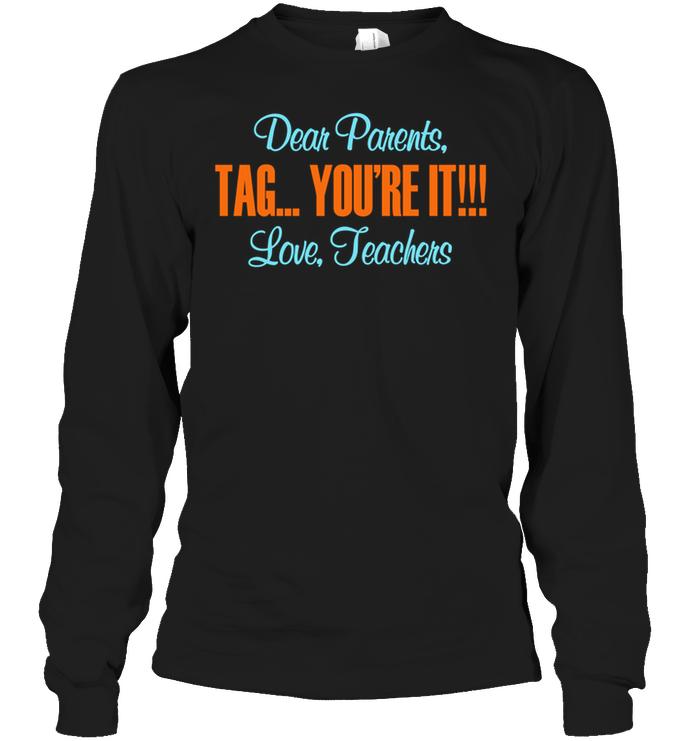 Download Dear Parents Tag You're It Love Teachers T-Shirt - TeeNavi