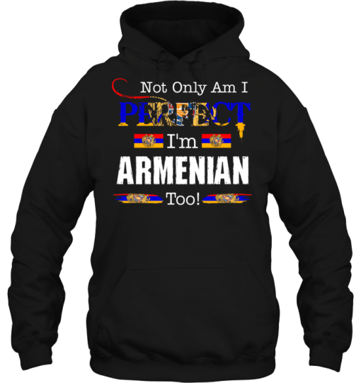 Not Only Am I Perfect I'm Armenian Too Hoodie