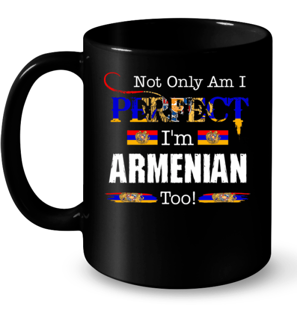 Not Only Am I Perfect I'm Armenian Too Mug