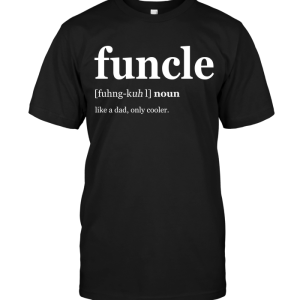 Funcle Fuhng-kuh Noun Like A Dad Only Cooler