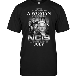 Never Underestimate A Woman Who Watches NCIS And Was Born In July