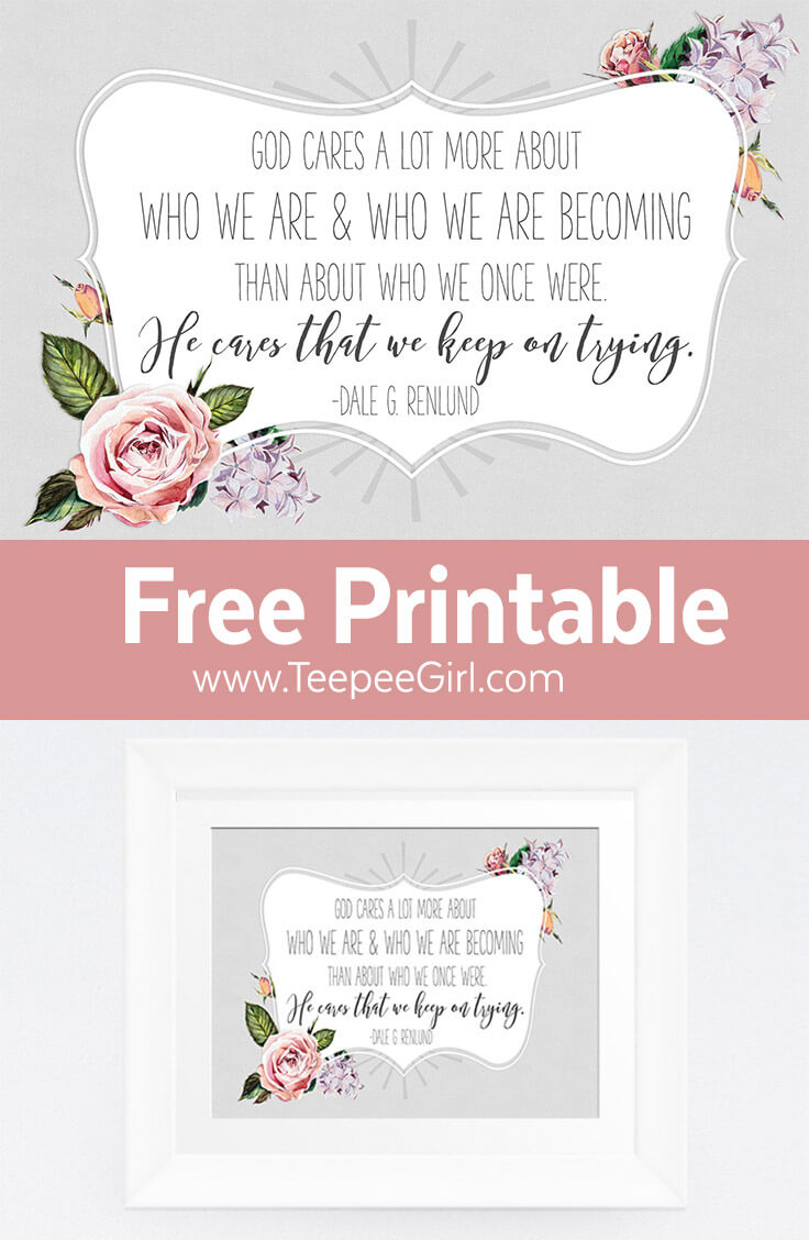 This inspiring quote from Dale G. Renlund reminds us that God cares more about where we are heading than our past. This beautiful print is free and available in sizes 4x6 and 8x10.
