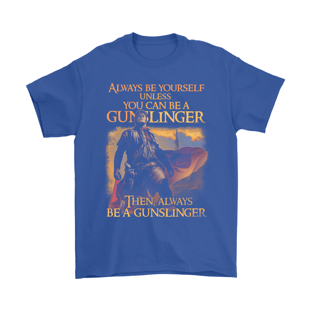 Always Be Yourself Unless You Can Be A Gunslinger Shirts 5