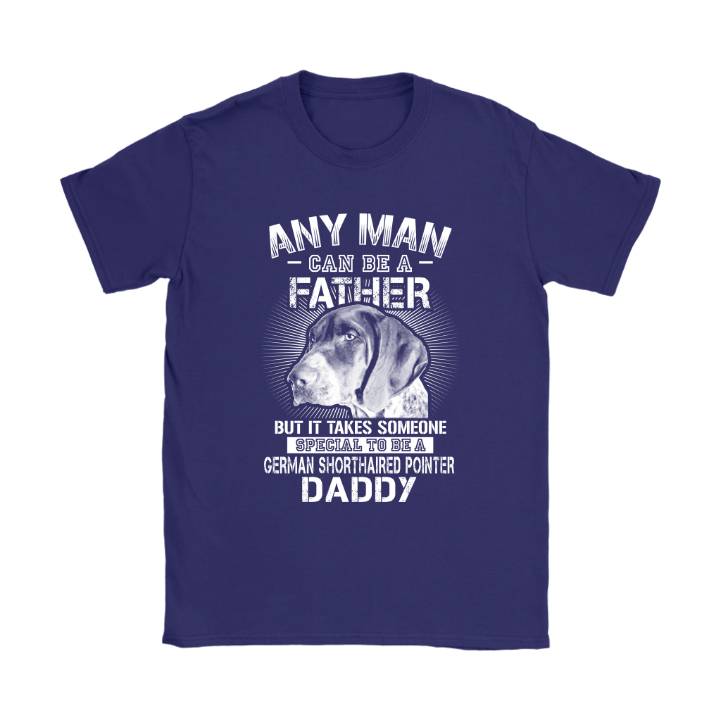 Any Man Can Be A Father German Shorthaired Pointer Daddy Shirts 10