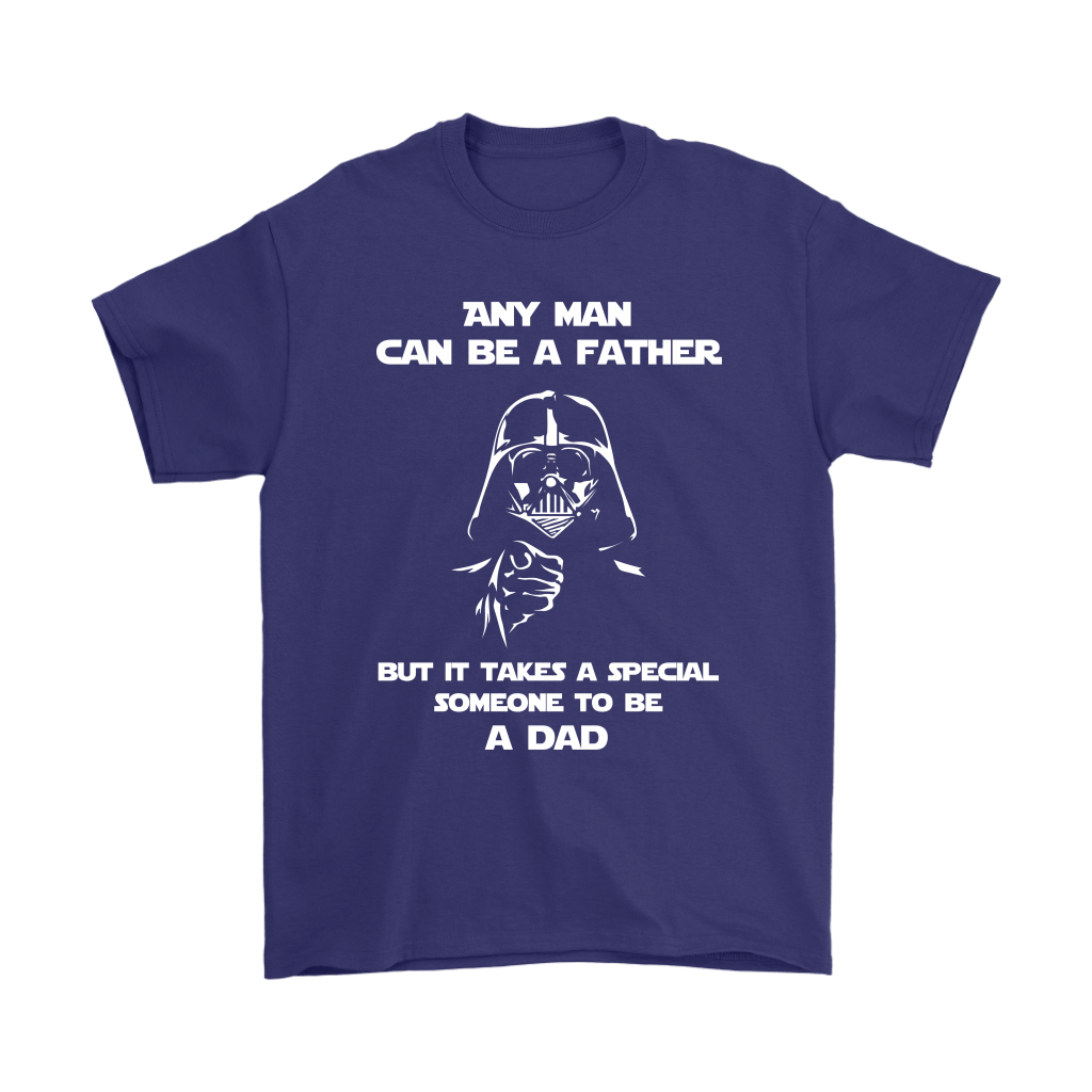 Any Man Can Be A Father It Takes A Special Someone To Be A Dad Shirts 4