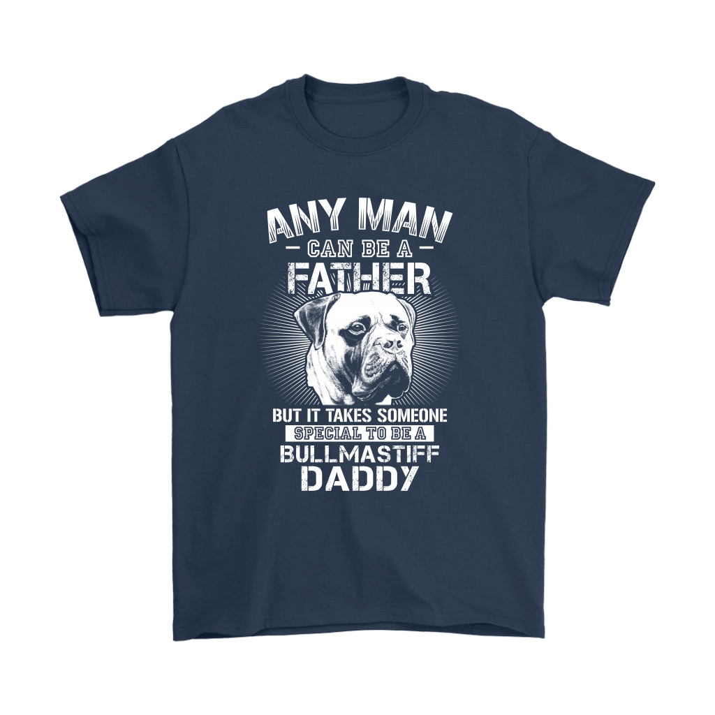Any Man Can Be A Father Someone Special To Be Bullmastiff Daddy Shirts 3